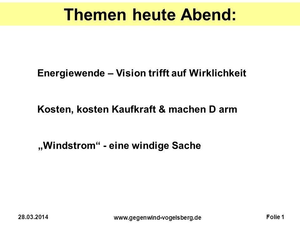 """Folie 1 www.gegenwind-vogelsberg.de 28.03.2014 Themen heute Abend: Energiewende – Vision trifft auf Wirklichkeit """"Windstrom"""" - eine windige Sache Kost"""