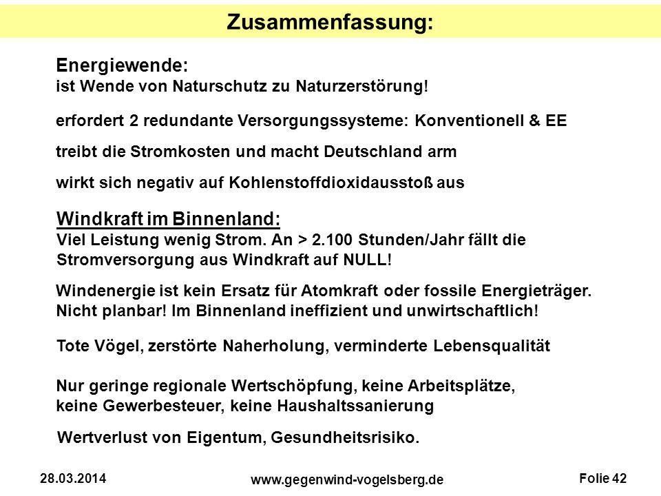 Folie 42 www.gegenwind-vogelsberg.de 28.03.2014 Energiewende: ist Wende von Naturschutz zu Naturzerstörung! Zusammenfassung: erfordert 2 redundante Ve