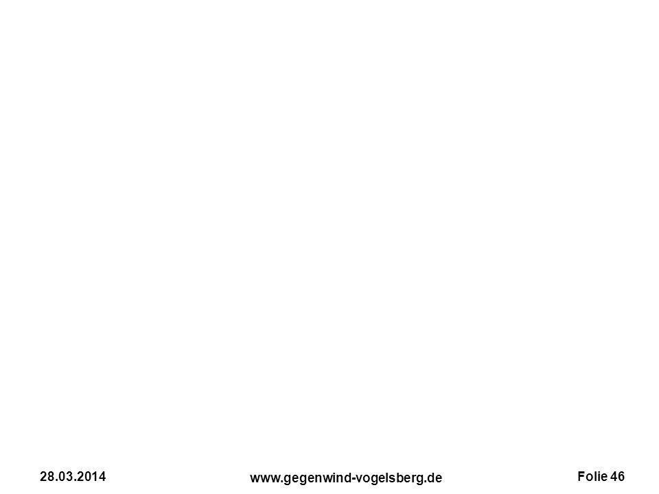 Folie 46 www.gegenwind-vogelsberg.de 28.03.2014