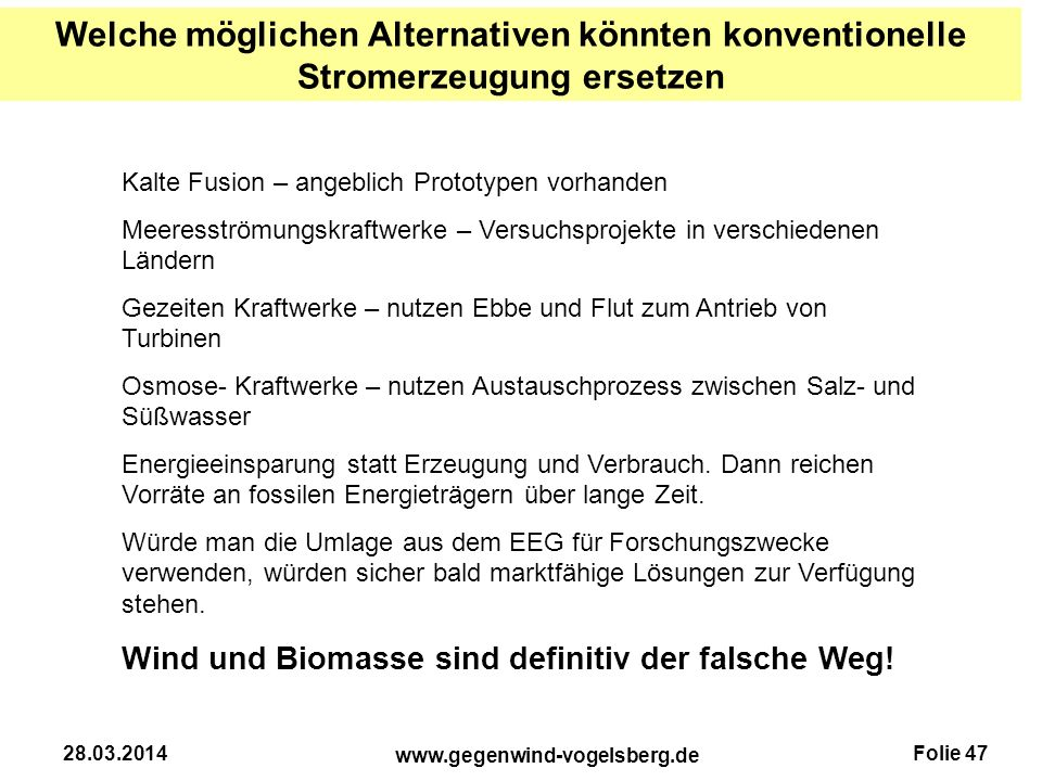 Folie 47 www.gegenwind-vogelsberg.de 28.03.2014 Welche möglichen Alternativen könnten konventionelle Stromerzeugung ersetzen Kalte Fusion – angeblich