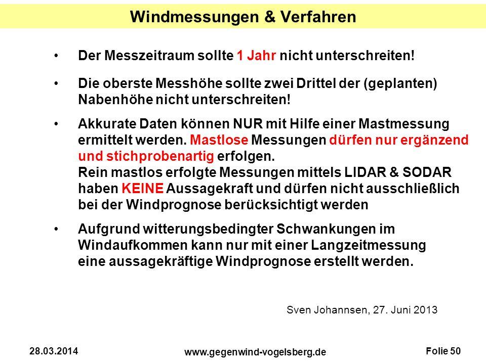 Folie 50 www.gegenwind-vogelsberg.de 28.03.2014 Windmessungen & Verfahren Sven Johannsen, 27. Juni 2013 Der Messzeitraum sollte 1 Jahr nicht unterschr
