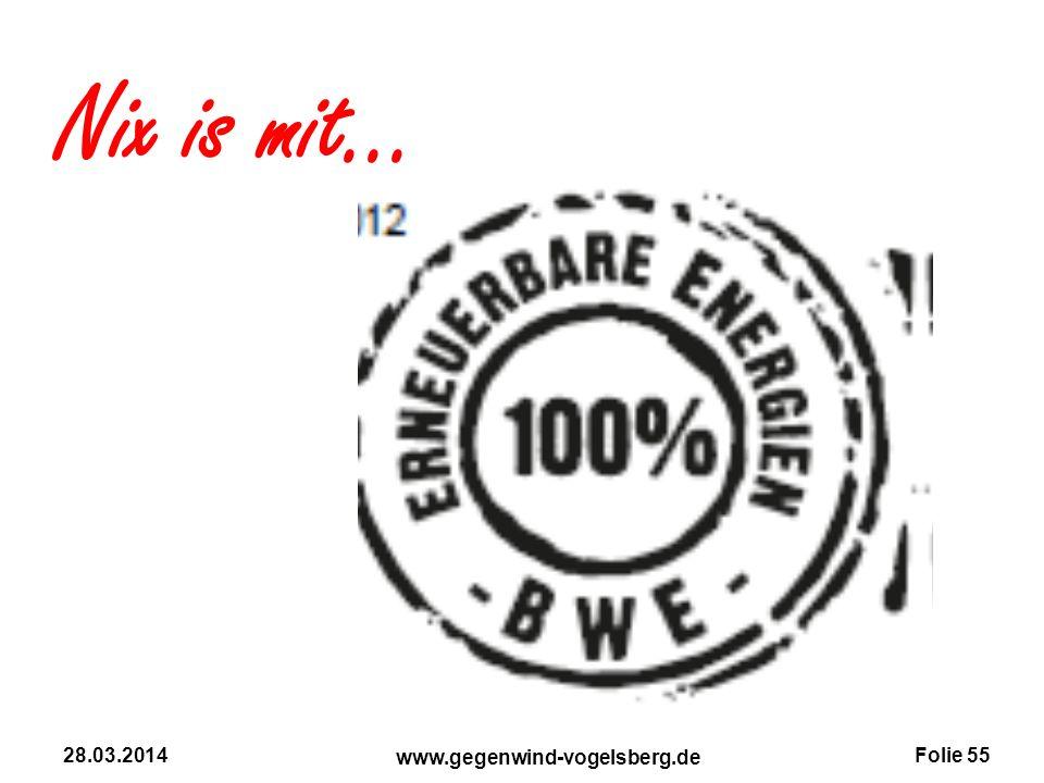 Folie 55 www.gegenwind-vogelsberg.de 28.03.2014 Nix is mit...