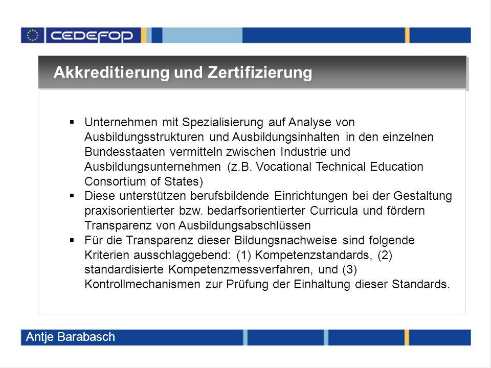 Akkreditierung und Zertifizierung  Unternehmen mit Spezialisierung auf Analyse von Ausbildungsstrukturen und Ausbildungsinhalten in den einzelnen Bundesstaaten vermitteln zwischen Industrie und Ausbildungsunternehmen (z.B.