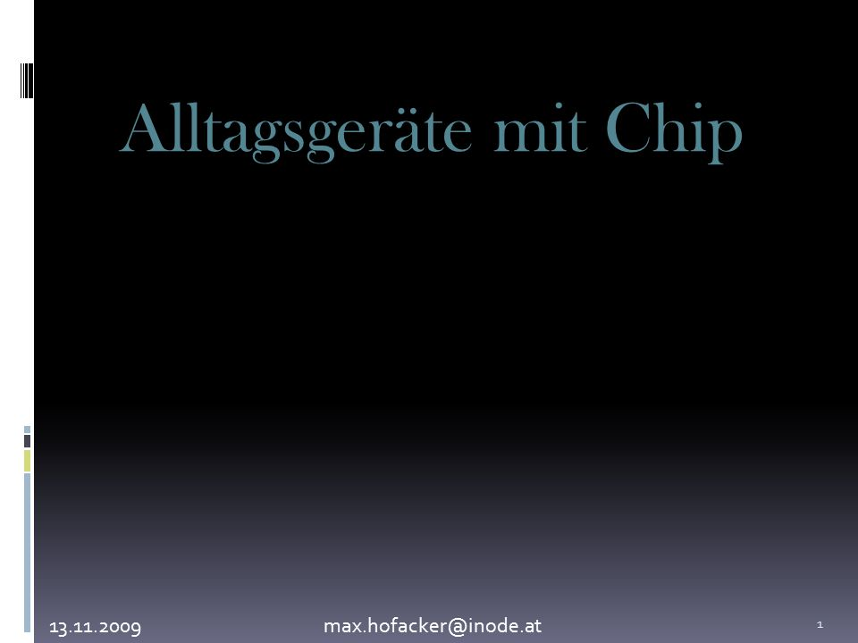 Alltagsgeräte mit Chip 13.11.2009max.hofacker@inode.at 1