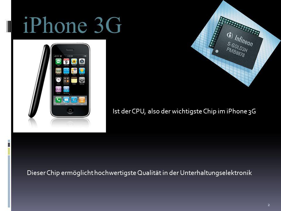 2 iPhone 3G Ist der CPU, also der wichtigste Chip im iPhone 3G Dieser Chip ermöglicht hochwertigste Qualität in der Unterhaltungselektronik