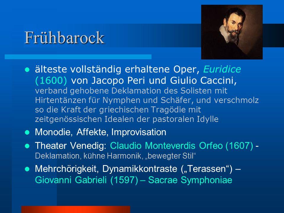 """Frühbarock älteste vollständig erhaltene Oper, Euridice (1600) von Jacopo Peri und Giulio Caccini, verband gehobene Deklamation des Solisten mit Hirtentänzen für Nymphen und Schäfer, und verschmolz so die Kraft der griechischen Tragödie mit zeitgenössischen Idealen der pastoralen Idylle Monodie, Affekte, Improvisation Theater Venedig: Claudio Monteverdis Orfeo (1607) - Deklamation, kühne Harmonik, """"bewegter Stil Mehrchörigkeit, Dynamikkontraste (""""Terassen ) – Giovanni Gabrieli (1597) – Sacrae Symphoniae"""