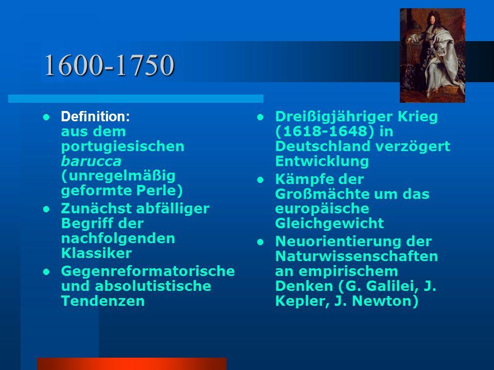1600-1750 Definition: aus dem portugiesischen barucca (unregelmäßig geformte Perle) Zunächst abfälliger Begriff der nachfolgenden Klassiker Gegenreformatorische und absolutistische Tendenzen Dreißigjähriger Krieg (1618-1648) in Deutschland verzögert Entwicklung Kämpfe der Großmächte um das europäische Gleichgewicht Neuorientierung der Naturwissenschaften an empirischem Denken (G.