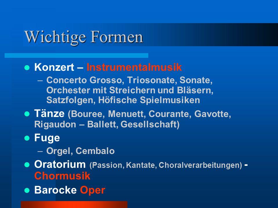 Wichtige Formen Konzert – Instrumentalmusik –Concerto Grosso, Triosonate, Sonate, Orchester mit Streichern und Bläsern, Satzfolgen, Höfische Spielmusi