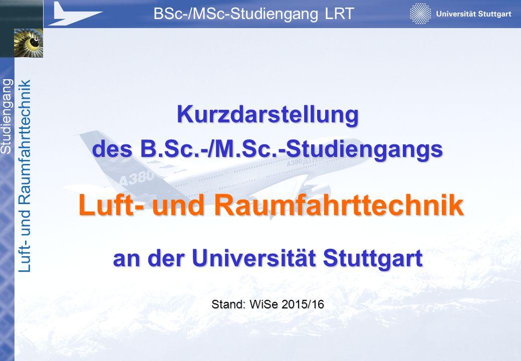 Studiengang Luft- und Raumfahrttechnik BSc-/MSc-Studiengang LRT Der Studiengang ist konsekutiv, d.h.