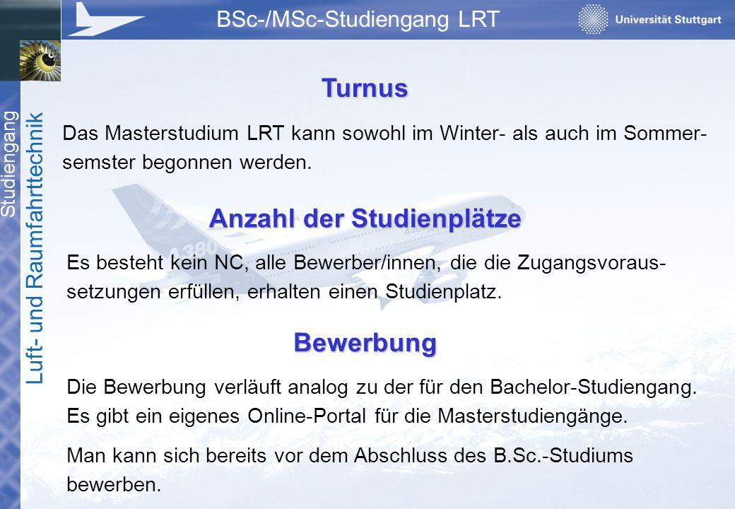 Studiengang Luft- und Raumfahrttechnik BSc-/MSc-Studiengang LRT Das Masterstudium LRT kann sowohl im Winter- als auch im Sommer- semster begonnen werden.