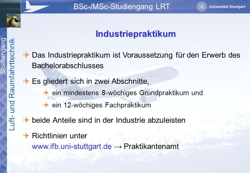 Studiengang Luft- und Raumfahrttechnik BSc-/MSc-Studiengang LRT Industriepraktikum  Das Industriepraktikum ist Voraussetzung für den Erwerb des Bache