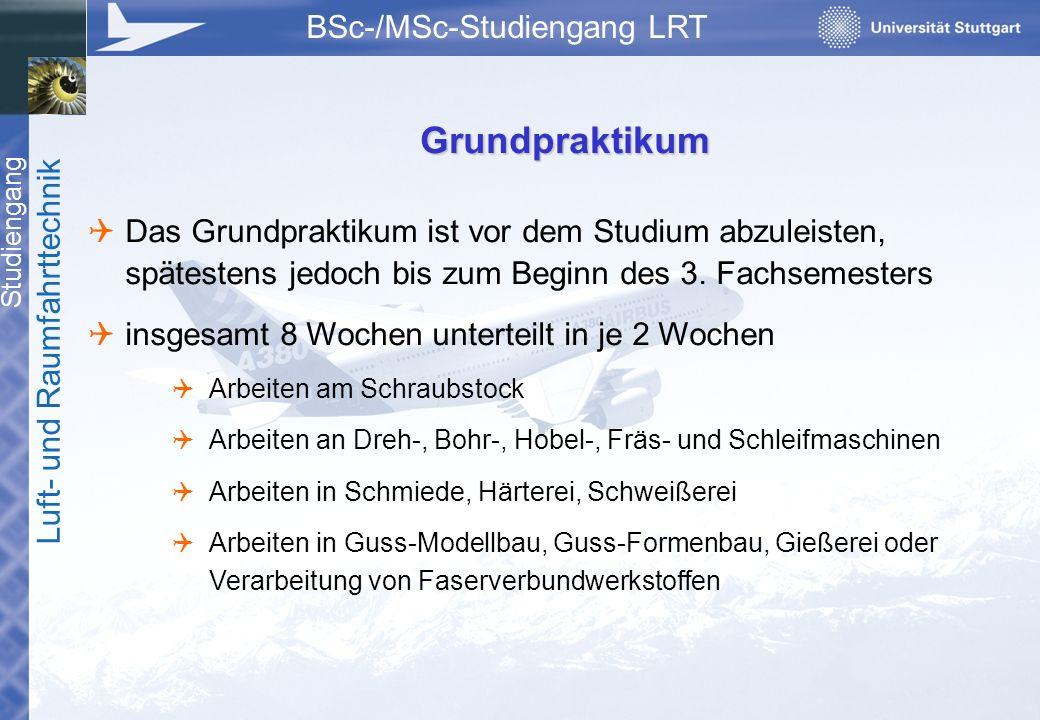Studiengang Luft- und Raumfahrttechnik BSc-/MSc-Studiengang LRT Grundpraktikum  Das Grundpraktikum ist vor dem Studium abzuleisten, spätestens jedoch