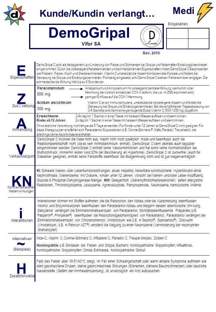 Eingesehen Kunde/Kundin verlangt… E Z A V KN i ~ H Eigenschaften Zus'setzung Anwendung Verkaufsargum. Kontraindikationen Nebenwirkungen Interaktionen