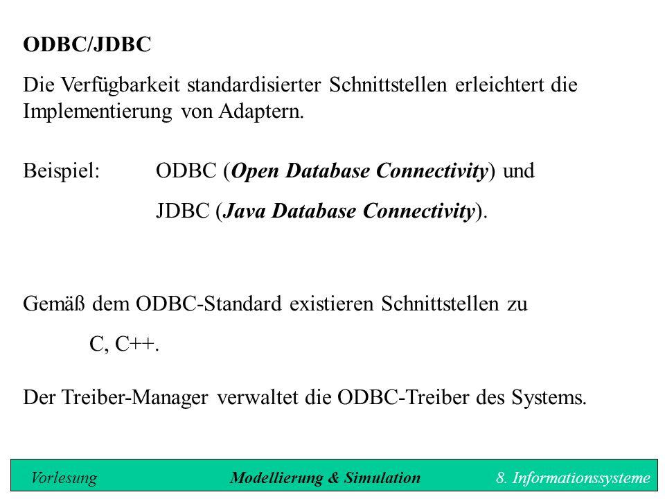 ODBC/JDBC Die Verfügbarkeit standardisierter Schnittstellen erleichtert die Implementierung von Adaptern.