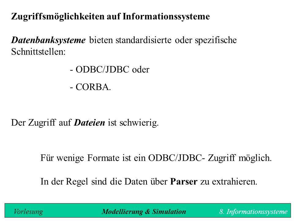 Zugriffsmöglichkeiten auf Informationssysteme Datenbanksysteme bieten standardisierte oder spezifische Schnittstellen: - ODBC/JDBC oder - CORBA.