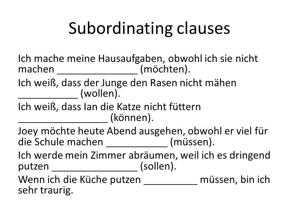 Subordinating clauses Ich mache meine Hausaufgaben, obwohl ich sie nicht machen (möchten). Ich weiß, dass der Junge den Rasen nicht mähen (wollen). Ic