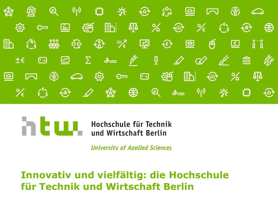 Innovativ und vielfältig: die Hochschule für Technik und Wirtschaft Berlin