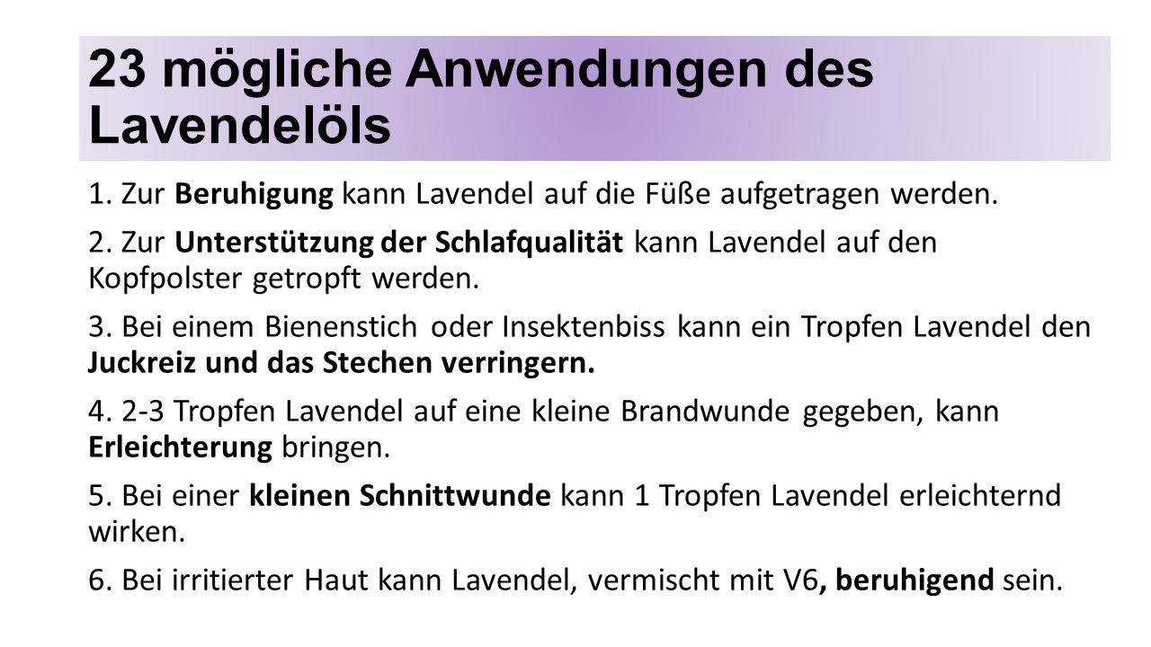 23 mögliche Anwendungen des Lavendelöls 1. Zur Beruhigung kann Lavendel auf die Füße aufgetragen werden. 2. Zur Unterstützung der Schlafqualität kann