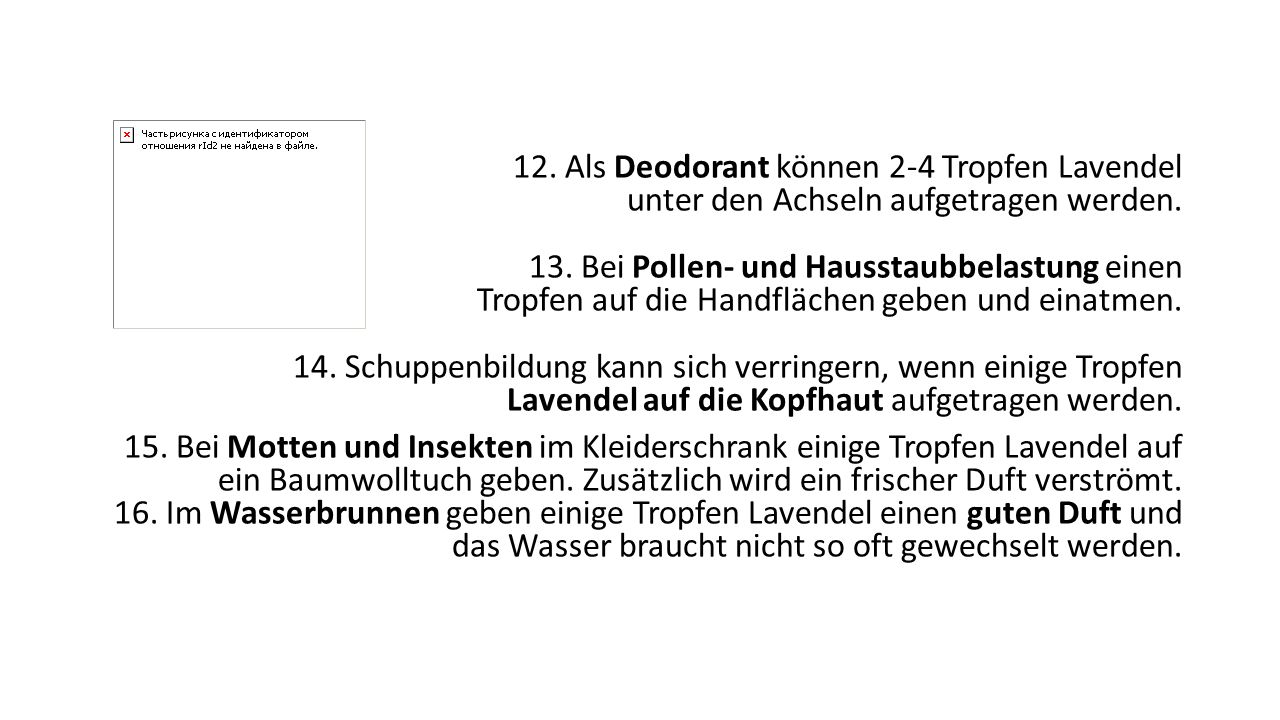 12. Als Deodorant können 2-4 Tropfen Lavendel unter den Achseln aufgetragen werden. 13. Bei Pollen- und Hausstaubbelastung einen Tropfen auf die Handf