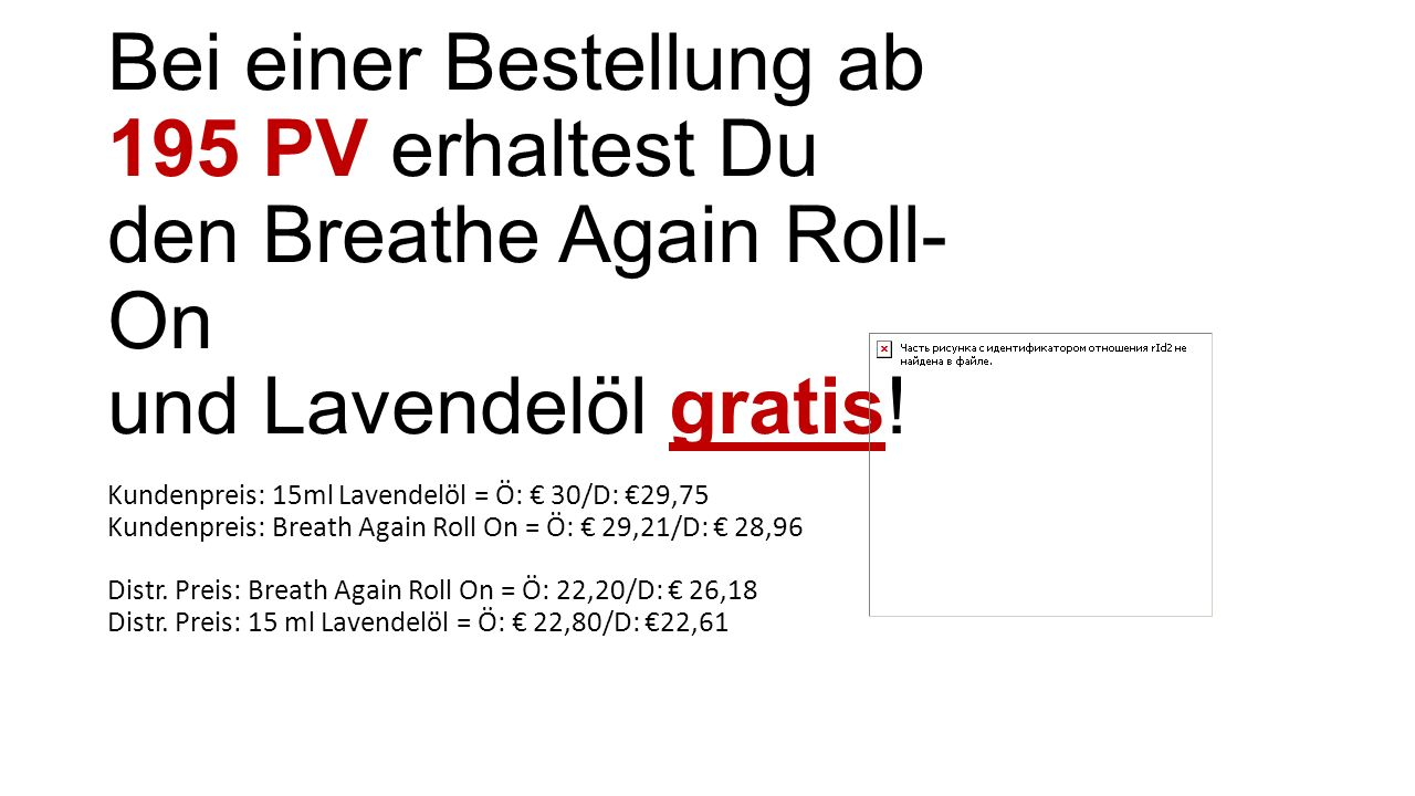 Bei einer Bestellung ab 195 PV erhaltest Du den Breathe Again Roll- On und Lavendelöl gratis! Kundenpreis: 15ml Lavendelöl = Ö: € 30/D: €29,75 Kundenp