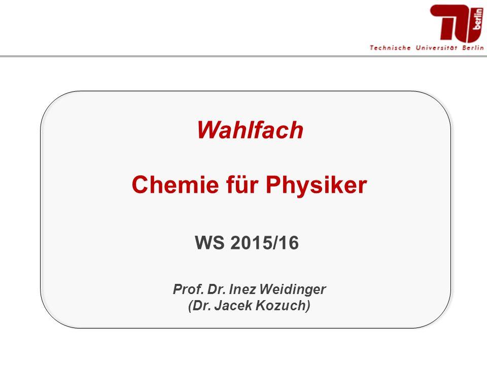 Wahlfach Chemie für Physiker Prof. Dr. Inez Weidinger (Dr. Jacek Kozuch) WS 2015/16