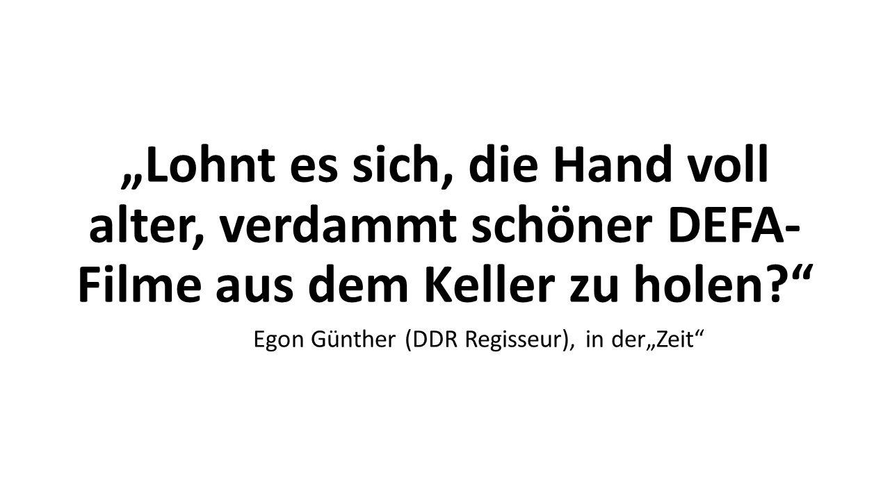 """""""Lohnt es sich, die Hand voll alter, verdammt schöner DEFA- Filme aus dem Keller zu holen? Egon Günther (DDR Regisseur), in der""""Zeit"""