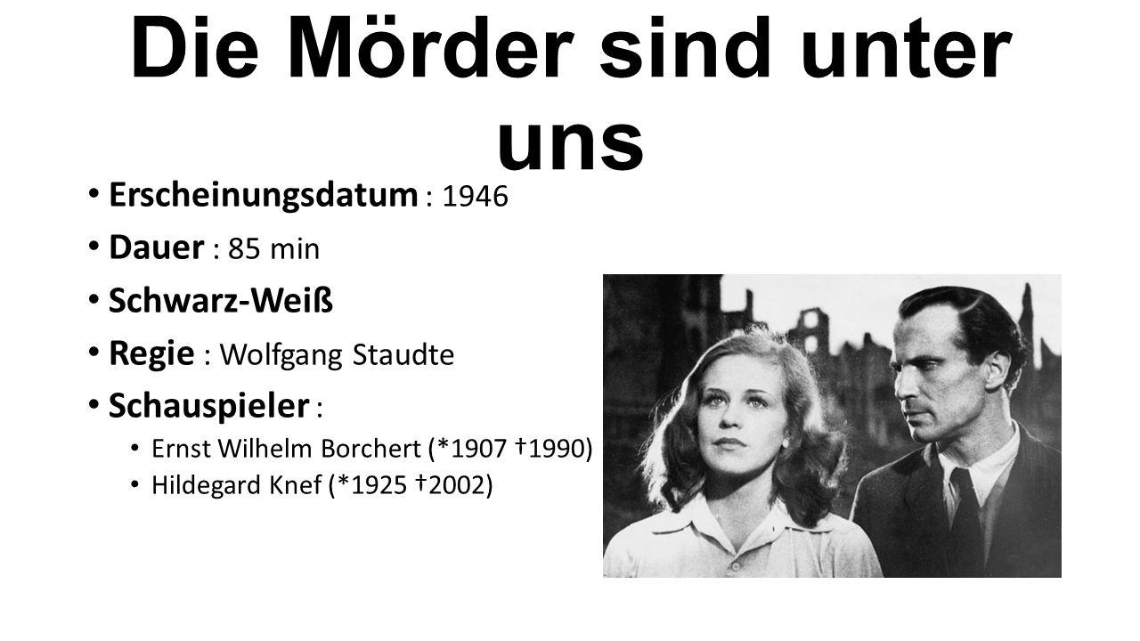 Erscheinungsdatum : 1946 Dauer : 85 min Schwarz-Weiß Regie : Wolfgang Staudte Schauspieler : Ernst Wilhelm Borchert (*1907 †1990) Hildegard Knef (*1925 †2002) Die Mörder sind unter uns