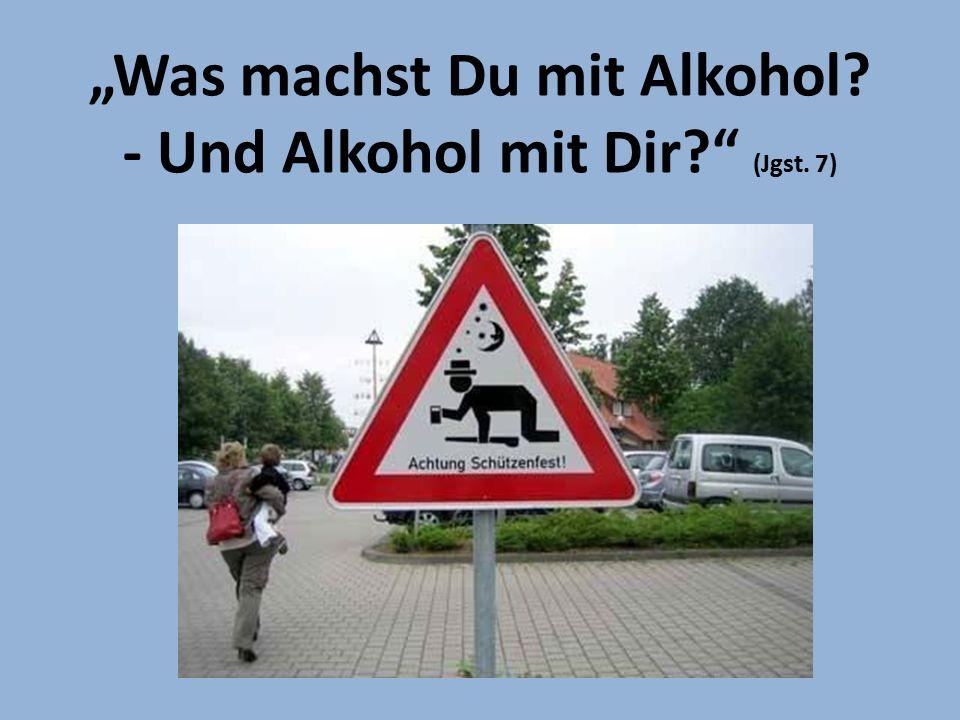 """""""Was machst Du mit Alkohol? - Und Alkohol mit Dir?"""" (Jgst. 7)"""