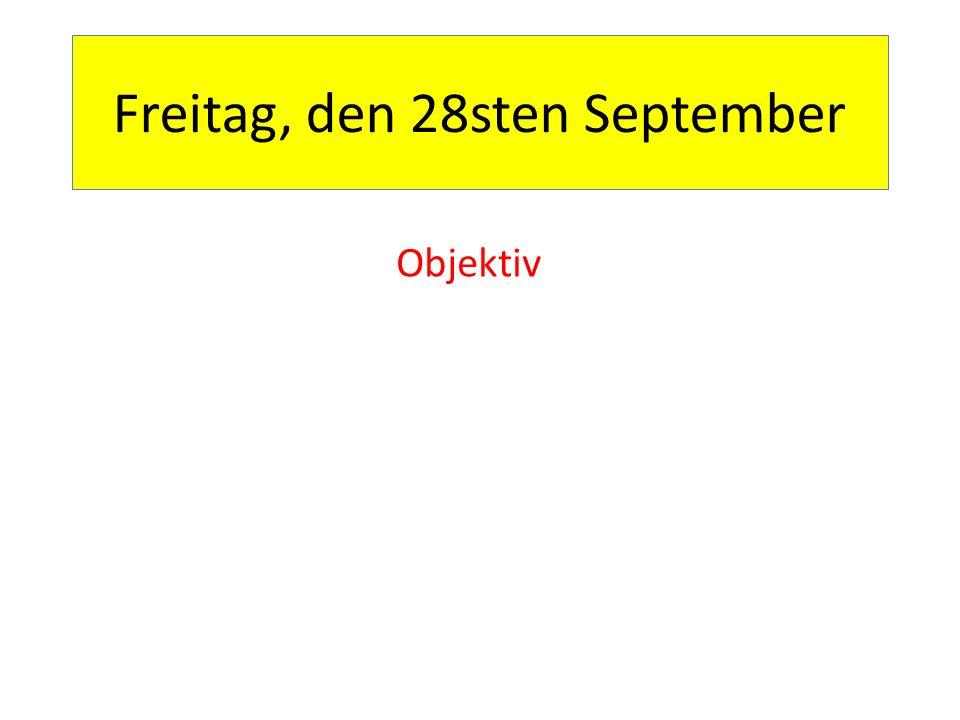 Freitag, den 28sten September Objektiv