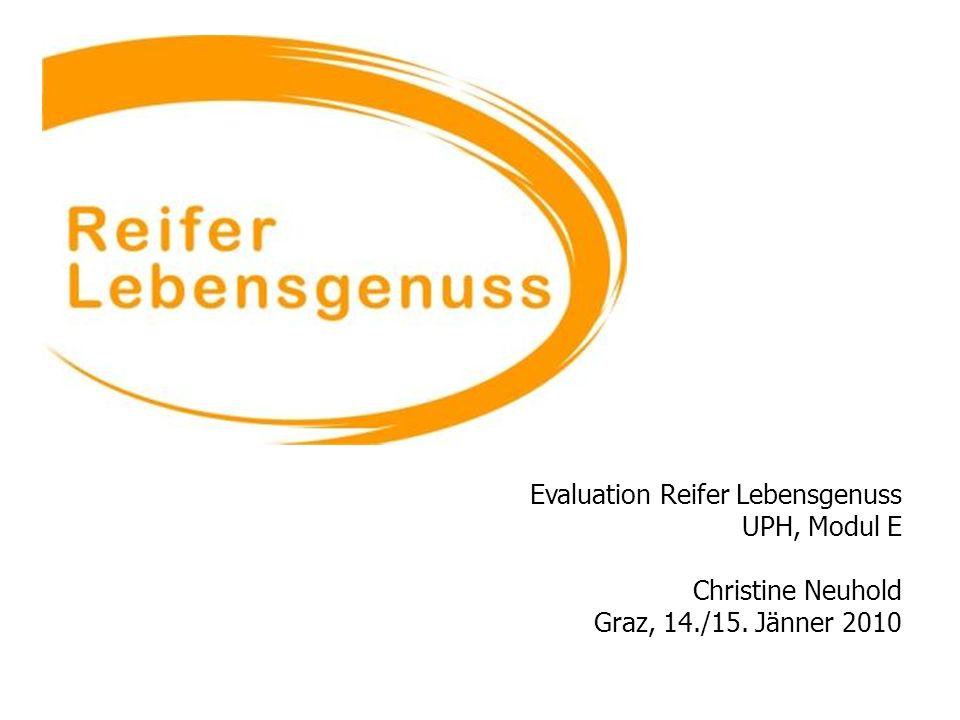 14/15 01 2010 UPH / Modul E Neuhold Christine Evaluation Reifer Lebensgenuss UPH, Modul E Christine Neuhold Graz, 14./15. Jänner 2010
