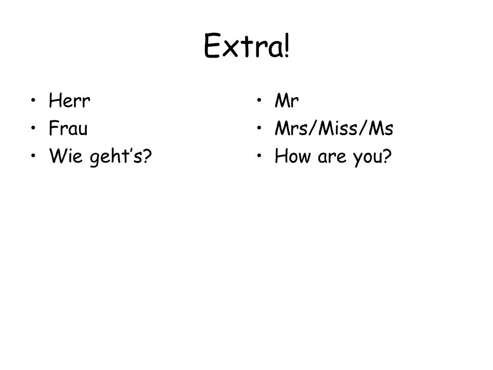 Extra! Herr Frau Wie geht's Mr Mrs/Miss/Ms How are you