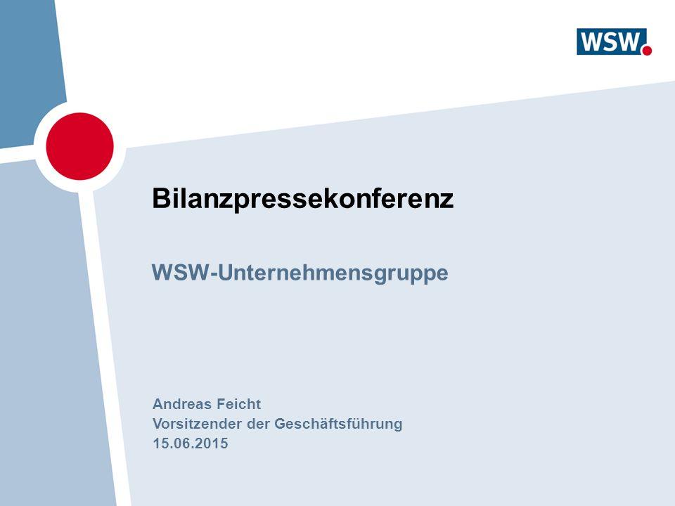 Bilanzpressekonferenz WSW-Unternehmensgruppe Andreas Feicht Vorsitzender der Geschäftsführung 15.06.2015