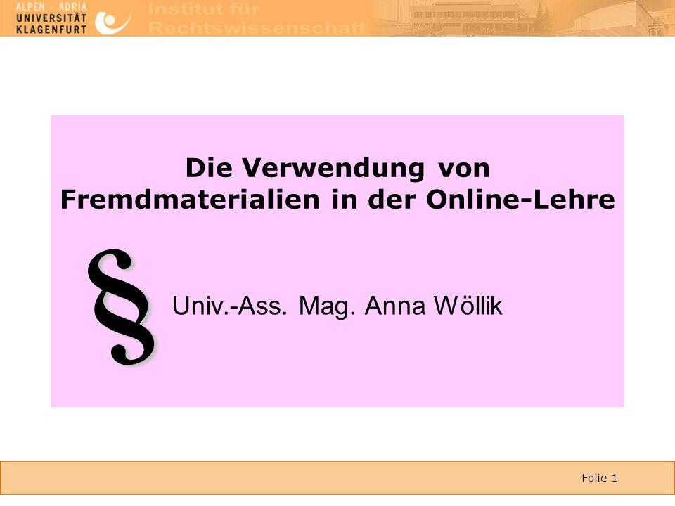 Folie 1 Die Verwendung von Fremdmaterialien in der Online-Lehre Univ.-Ass. Mag. Anna Wöllik §