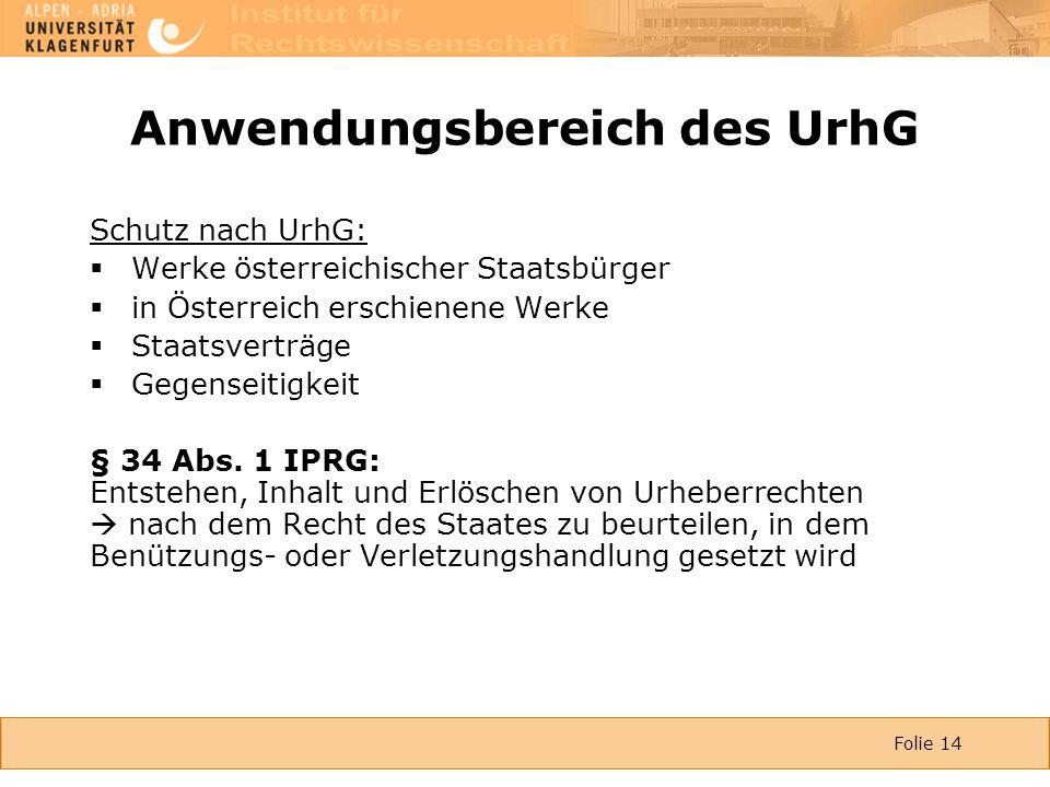 Folie 14 Anwendungsbereich des UrhG Schutz nach UrhG:  Werke österreichischer Staatsbürger  in Österreich erschienene Werke  Staatsverträge  Gegenseitigkeit § 34 Abs.