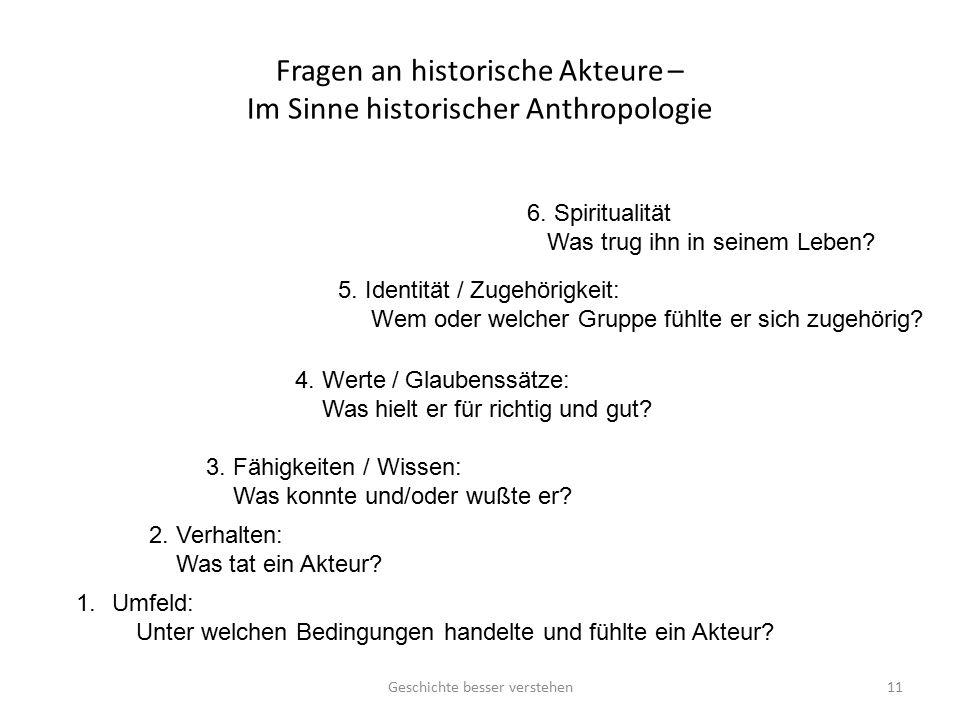 Fragen an historische Akteure – Im Sinne historischer Anthropologie 1.Umfeld: Unter welchen Bedingungen handelte und fühlte ein Akteur.