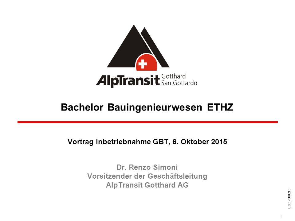 1 LZ01-508215 Vortrag Inbetriebnahme GBT, 6. Oktober 2015 Dr. Renzo Simoni Vorsitzender der Geschäftsleitung AlpTransit Gotthard AG Bachelor Bauingeni
