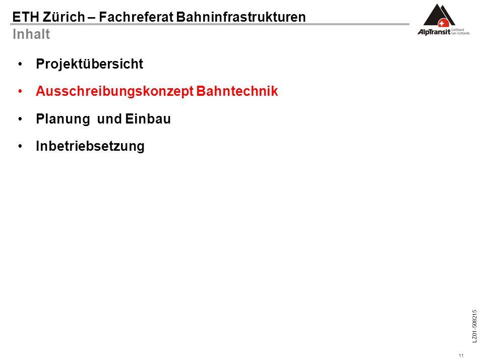 11 ETH Zürich – Fachreferat Bahninfrastrukturen LZ01-508215 Inhalt Projektübersicht Ausschreibungskonzept Bahntechnik Planung und Einbau Inbetriebsetz