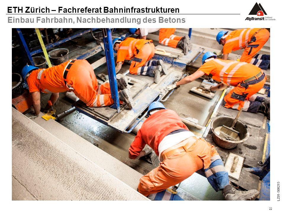 22 ETH Zürich – Fachreferat Bahninfrastrukturen LZ01-508215 Einbau Fahrbahn, Nachbehandlung des Betons