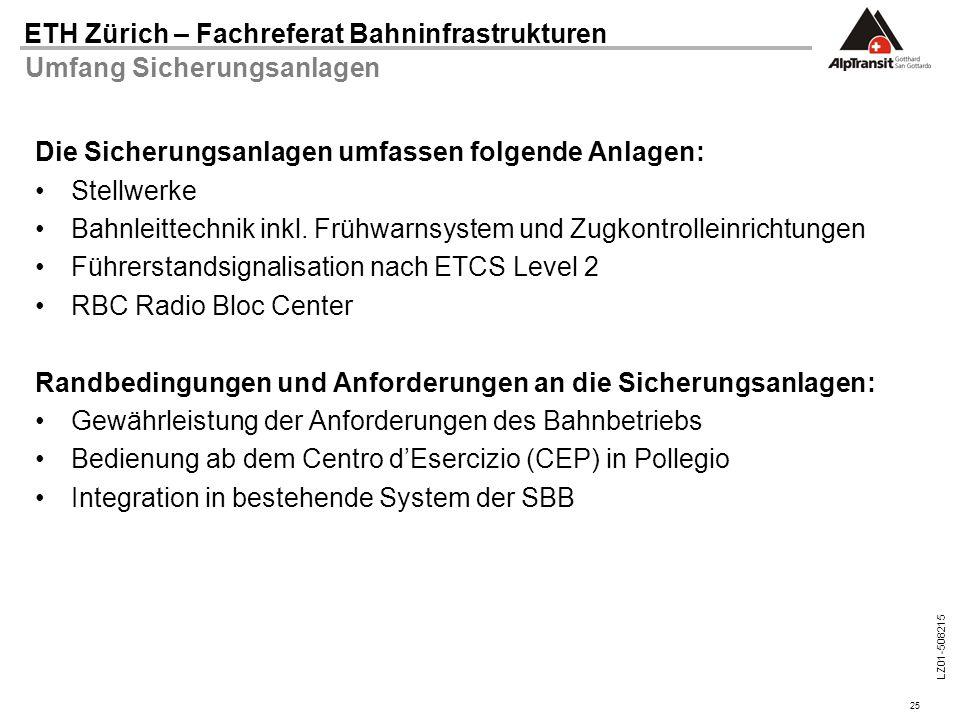 25 ETH Zürich – Fachreferat Bahninfrastrukturen LZ01-508215 Umfang Sicherungsanlagen Die Sicherungsanlagen umfassen folgende Anlagen: Stellwerke Bahnl
