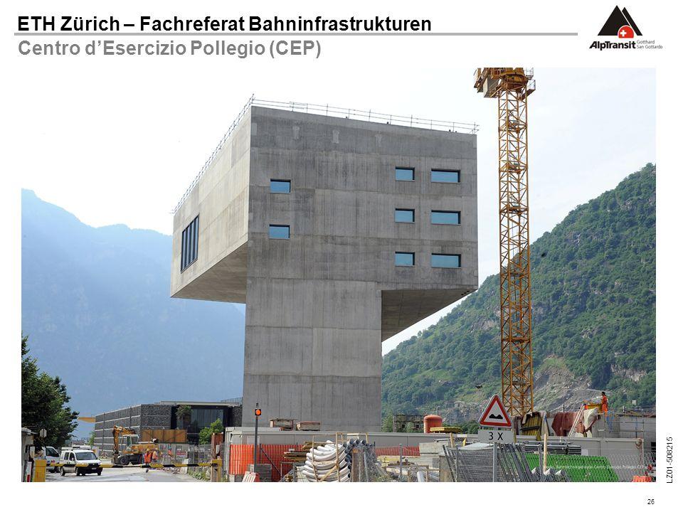 26 ETH Zürich – Fachreferat Bahninfrastrukturen LZ01-508215 Centro d'Esercizio Pollegio (CEP)