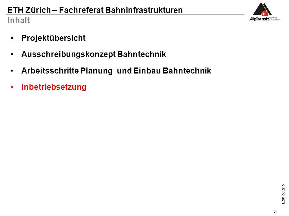 27 ETH Zürich – Fachreferat Bahninfrastrukturen LZ01-508215 Inhalt Projektübersicht Ausschreibungskonzept Bahntechnik Arbeitsschritte Planung und Einb