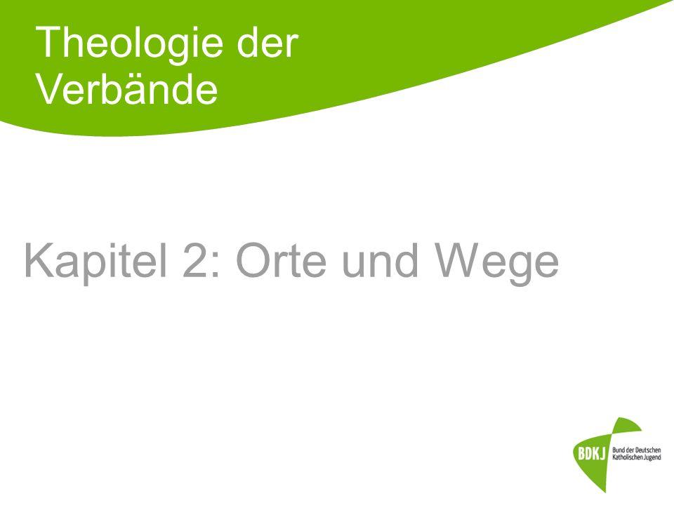 Kapitel 2: Orte und Wege Theologie der Verbände