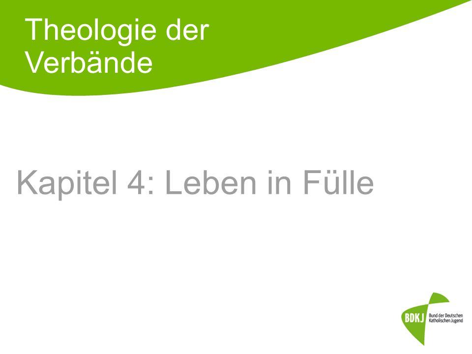 Kapitel 4: Leben in Fülle Theologie der Verbände