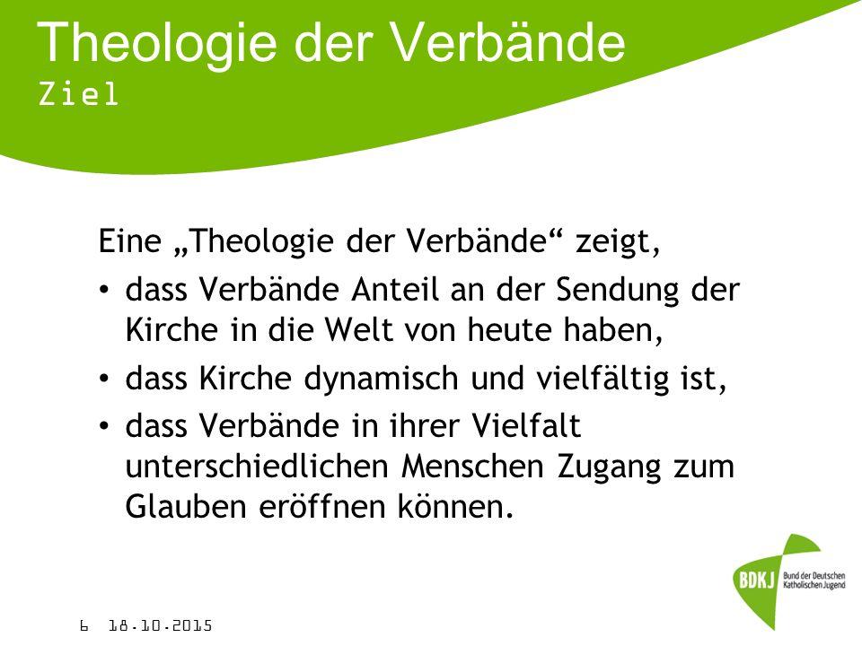 """Theologie der Verbände Ziel Eine """"Theologie der Verbände"""" zeigt, dass Verbände Anteil an der Sendung der Kirche in die Welt von heute haben, dass Kirc"""