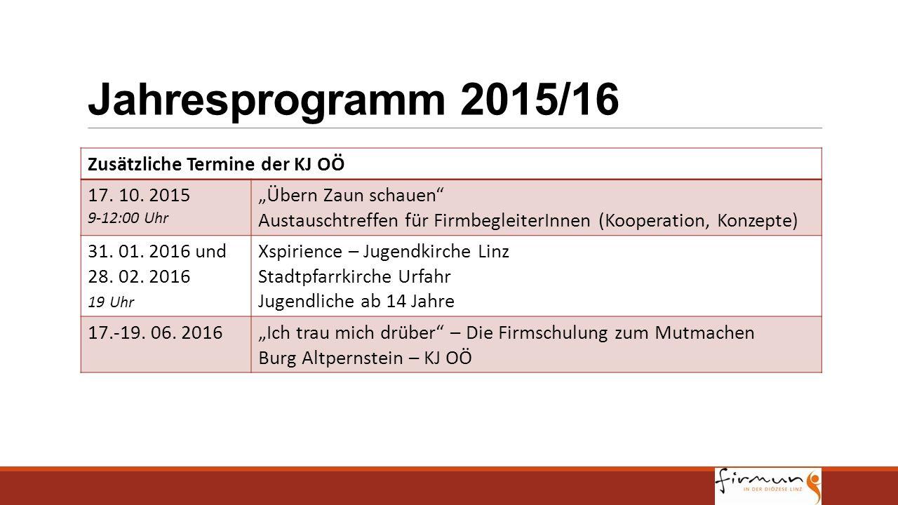 """Jahresprogramm 2015/16 Zusätzliche Termine der KJ OÖ 17. 10. 2015 9-12:00 Uhr """"Übern Zaun schauen"""" Austauschtreffen für FirmbegleiterInnen (Kooperatio"""