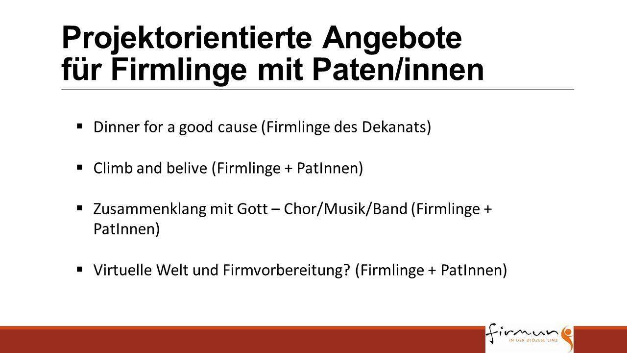Projektorientierte Angebote für Firmlinge mit Paten/innen  Dinner for a good cause (Firmlinge des Dekanats)  Climb and belive (Firmlinge + PatInnen)