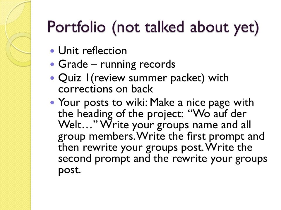 Portfolio (not talked about yet) Unit reflection Grade – running records Quiz 1(review summer packet) with corrections on back Your posts to wiki: Mak