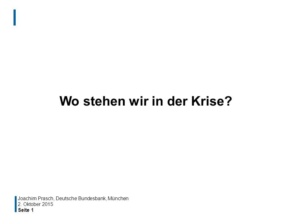 Seite 1 Wo stehen wir in der Krise? Joachim Prasch, Deutsche Bundesbank, München 2. Oktober 2015