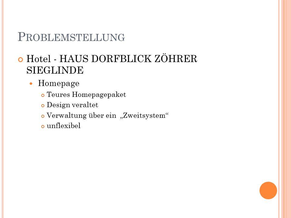 """P ROBLEMSTELLUNG Hotel - HAUS DORFBLICK ZÖHRER SIEGLINDE Homepage Teures Homepagepaket Design veraltet Verwaltung über ein """"Zweitsystem"""" unflexibel"""