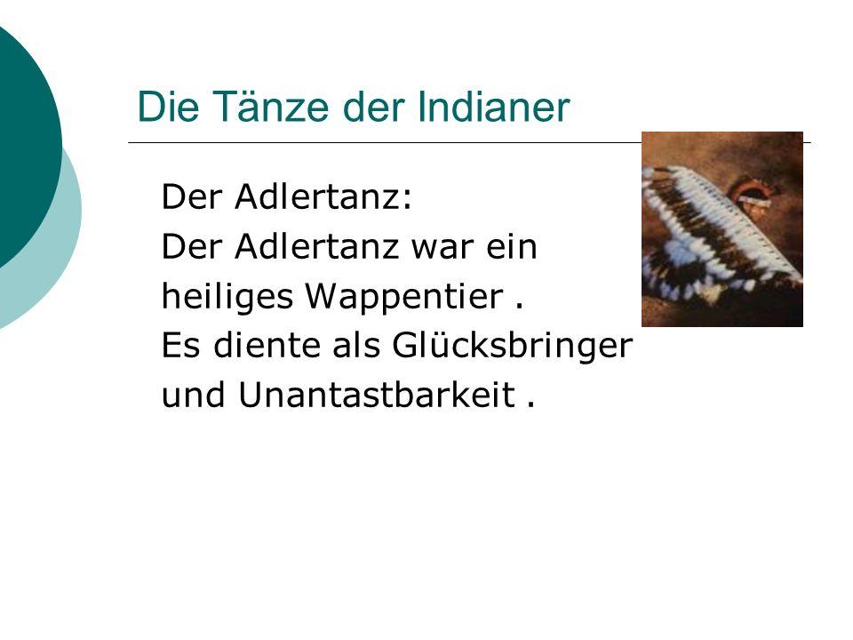 Die Tänze der Indianer Der Adlertanz: Der Adlertanz war ein heiliges Wappentier.